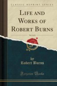Life And Works Of Robert Burns, Vol. 4 Of 4 (Classic Reprint) - 2854768957