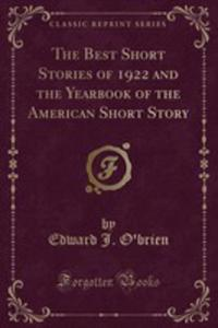 The Best Short Stories Of 1922 And The Yearbook Of The American Short Story (Classic Reprint) - 2853067640