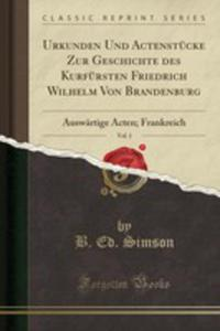 Urkunden Und Actenstücke Zur Geschichte Des Kurfürsten Friedrich Wilhelm Von Brandenburg, Vol. 1 - 2854882897