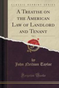 A Treatise On The American Law Of Landlord And Tenant, Vol. 1 (Classic Reprint) - 2854720614