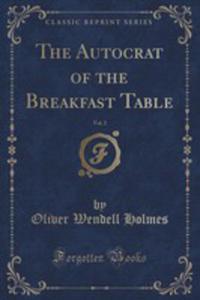 The Autocrat Of The Breakfast Table, Vol. 2 (Classic Reprint) - 2852911374