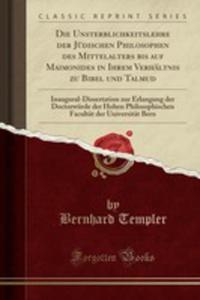 Die Unsterblichkeitslehre Der Jüdischen Philosophen Des Mittelalters Bis Auf Maimonides In Ihrem Verhältnis Zu Bibel Und Talmud - 2855728106