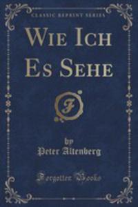 Wie Ich Es Sehe (Classic Reprint) - 2855137359