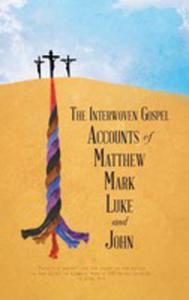 The Interwoven Gospel Accounts Of Matthew, Mark, Luke And John - 2853023876