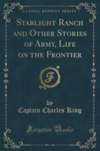 Starlight Ranch And Other Stories Of Army, Life On The Frontier (Classic Reprint) - 2854032805