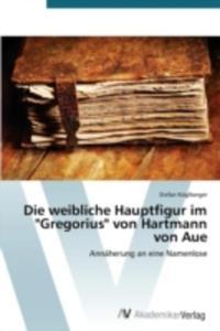 Die Weibliche Hauptfigur Im Gregorius Von Hartmann Von Aue - 2857211127