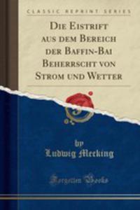 Die Eistrift Aus Dem Bereich Der Baffin-bai Beherrscht Von Strom Und Wetter (Classic Reprint) - 2860800535
