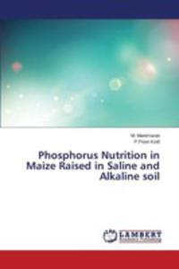 Phosphorus Nutrition In Maize Raised In Saline And Alkaline Soil - 2857250476