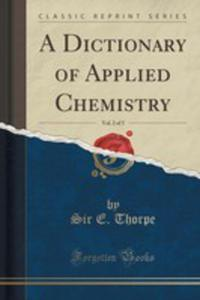 A Dictionary Of Applied Chemistry, Vol. 2 Of 5 (Classic Reprint) - 2853062280