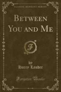 Between You And Me (Classic Reprint) - 2853042738