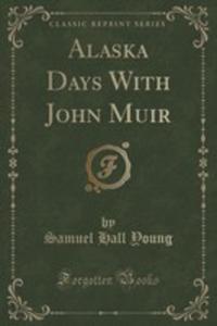 Alaska Days With John Muir (Classic Reprint) - 2853013689