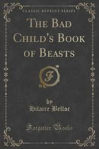 The Bad Child's Book Of Beasts (Classic Reprint) - 2855135129