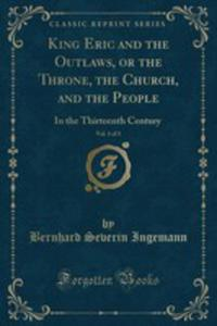 King Eric And The Outlaws, Or The Throne, The Church, And The People, Vol. 1 Of 3 - 2855803636