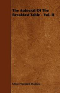 The Autocrat Of The Breakfast Table - Vol. II - 2853038253