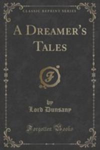 A Dreamer's Tales (Classic Reprint) - 2854014603