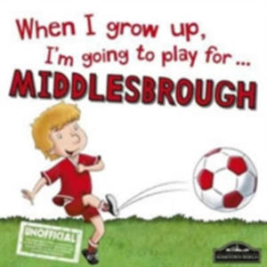 When I Grow Up I'm Going To Play For Middlesbrough - 2841722443