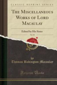The Miscellaneous Works Of Lord Macaulay, Vol. 10 - 2854829940