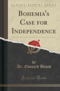 Bohemia's Case For Independence (Classic Reprint) - 2854698598