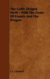 The Celtic Dragon Myth - With The Geste Of Fraoch And The Dragon - 2855759766