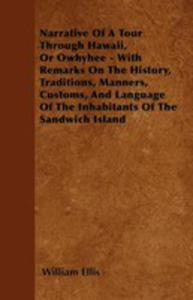 Narrative Of A Tour Through Hawaii, Or Owhyhee - With Remarks On The History, Traditions, Manners, Customs, And Language Of The Inhabitants Of The Sandwich Island - 2861340491
