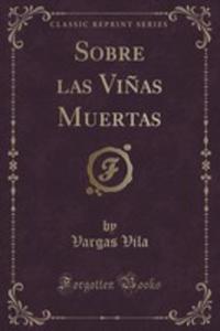 Sobre Las Vi~nas Muertas (Classic Reprint) - 2852953912