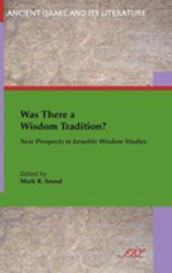 Was There A Wisdom Tradition? New Prospects In Israelite Wisdom Studies - 2849008113