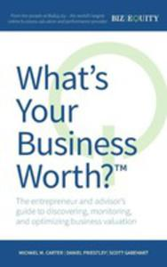 What's Your Business Worth? The Entrepreneur And Advisor's Guide To Discovering, Monitoring, And Optimizing Business Valuation - 2853966278