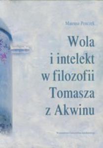 Wola I Intelekt W Filozofii Tomasza Z Akwinu - 2876785589