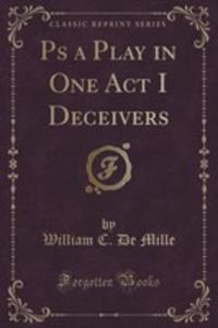 Ps A Play In One Act I Deceivers (Classic Reprint) - 2855188499