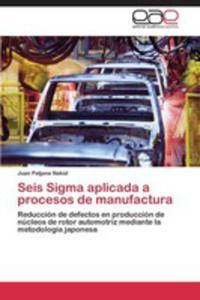 Seis Sigma Aplicada A Procesos De Manufactura - 2860381243