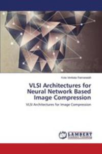 Vlsi Architectures For Neural Network Based Image Compression - 2857255506