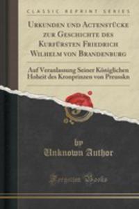 Urkunden Und Actenstücke Zur Geschichte Des Kurfürsten Friedrich Wilhelm Von Brandenburg - 2855159567
