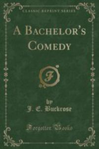A Bachelor's Comedy (Classic Reprint) - 2854045619