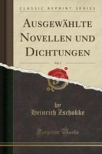 Ausgewählte Novellen Und Dichtungen, Vol. 3 (Classic Reprint) - 2853050199