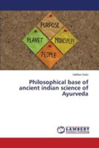 Philosophical Base Of Ancient Indian Science Of Ayurveda - 2860636360