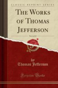 The Works Of Thomas Jefferson, Vol. 4 Of 12 (Classic Reprint) - 2855125306