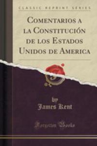 Comentarios A La Constitución De Los Estados Unidos De America (Classic Reprint) - 2855200891