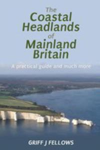 The Coastal Headlands Of Mainland Britain: A Practical Guide And Much More. . . - 2840244533
