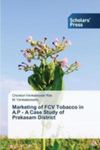 Marketing Of Fcv Tobacco In A.p - A Case Study Of Prakasam District - 2857258383