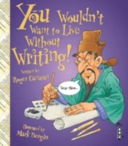 You Wouldn't Want To Live Without Writing - 2840258220