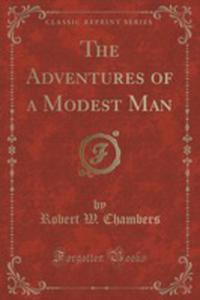 The Adventures Of A Modest Man (Classic Reprint) - 2852907501