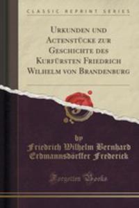 Urkunden Und Actenstücke Zur Geschichte Des Kurfürsten Friedrich Wilhelm Von Brandenburg (Classic Reprint) - 2853011477