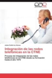 Integracion De Las Redes Telefonicas En La Ctne - 2860373819