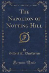 The Napoleon Of Notting Hill (Classic Reprint) - 2852896909