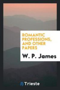 Romantic Professions, And Other Papers - 2856368076