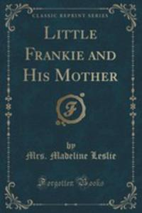 Little Frankie And His Mother (Classic Reprint) - 2855175643