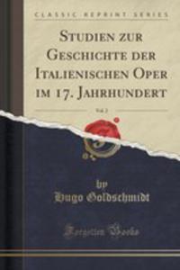 Studien Zur Geschichte Der Italienischen Oper Im 17. Jahrhundert, Vol. 2 (Classic Reprint) - 2855686117