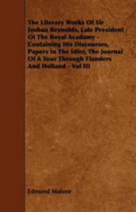 The Literary Works Of Sir Joshua Reynolds, Late President Of The Royal Acadamy - Containing His Discourses, Papers In The Idler, The Journal Of A Tour - 2855746973