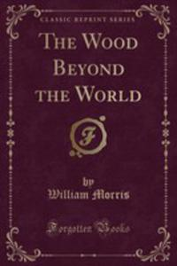 The Wood Beyond The World (Classic Reprint) - 2855154390