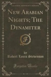 New Arabian Nights; The Dynamiter (Classic Reprint) - 2854655283